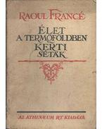 Élet a termőföldben / Kerti séták - Francé, Raoul H.