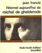 L'éternel aujoud'hui de Michel de Ghelderode: spectrographie d'u auteur - FRANCIS, JEAN