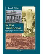Kettős kivándorlás - Budapest - Berlin - New York 1919-1945 - Frank Tibor