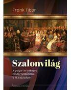 Szalonvilág - A polgári érintkezés modernizálódása a 19. században - Frank Tibor