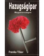 Hazugságipar Magyarországon (dedikált) - Franka Tibor