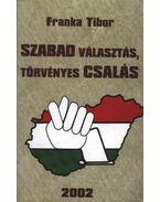 Szabad választás, törvényes csalás - Franka Tibor