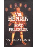 VIII. Henrik hat felesége - Fraser, Antonia