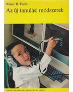 Az új tanulási módszerek - Fuchs, Walter R.