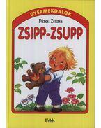 Zsipp-zsupp - Gyermekdalok - Gyermekdalok kicsiknek - Füzesi Zsuzsa