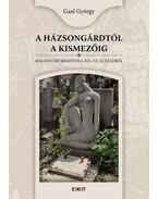A Házsongárdtól a Kismezőig - Kolozsvári sírkertek a XIX-XX. századból - Gaal György