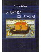 A bárka és utasai (dedikált) - Gábor György