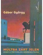 Múltba zárt jelen - Gábor György