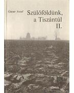 Szülőföldünk, a Tiszántúl II. kötet - Gácser József