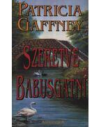 Szeretve babusgatni - Gaffney, Patricia