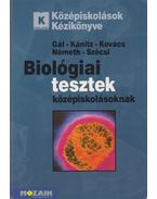 Biológiai tesztek középiskolásoknak - Gál Béla, Kánitz József dr., Kovács László, Németh Endre, Szécsi Szilveszter