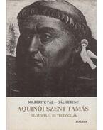 Aquinói Szent Tamás filozófiája és teológiája - Gál Ferenc, Bolberitz Pál