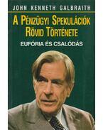 A pénzügyi spekulációk rövid története - Galbraith, John Kenneth