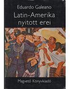 Latin-Amerika nyitott erei - Galeano, Eduardo