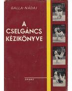 A cselgáncs kézikönyve - Galla Ferenc, Nádai Pál