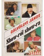 Show-ról show-ra - Gálvölgyi János