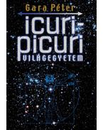 Icuri Picuri Világegyetem - A jelenleg Ismert Univerzum kvantummechanikai modellje - Gara Péter