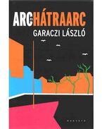 Arc és hátraarc - Garaczi László