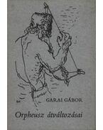 Orpheusz átváltozásai - Garai Gábor
