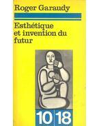 Esthétique et invention du futur - Garaudy, Roger