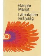 Láthatatlan királyság - Gáspár Margit