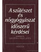 A szülészet és nőgyógyászat időszerű kérdései - Gáti István, László János