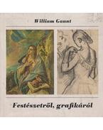 Festészetről, grafikáról - Gaunt, William