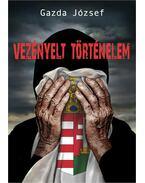 Vezényelt történelem - Magyar sorsregény - Gazda József