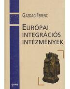 Európai integrációs intézmények - Gazdag Ferenc