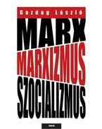 Marx, marxizmus, szocializmus - Gazdag László