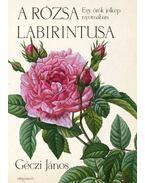 A rózsa labirintusa - Egy örök jelkép nyomában - Géczi János