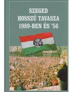 Szeged hosszú tavasza 1989-ben és '56 - Géczi József Alajos, Laczkó Sándor, Sipos József, Révész Béla