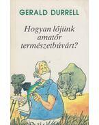 Hogyan lőjünk amatőr természetbúvárt? - Gerald Durrell