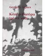 Közép-Európa ígéret volt - Gergely Ágnes