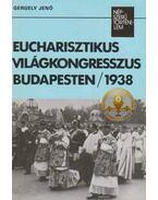 Eucharisztikus világkongresszus Budapesten 1938 - Gergely Jenő
