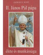 II. János Pál pápa élete és munkássága - Gergely Jenő