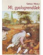 Mi, gyalogrendűek (dedikált) - Gergely Mihály