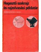 Hegesztő szakrajz és rajzolvasási példatár - Gergely Sándor
