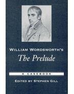 William Wordsworth's The Prelude – A Casebook - GILL, STEPHEN (ed)
