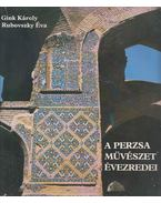 A perzsa művészet évezredei - Gink Károly, Rubovszky Éva