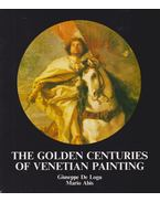 The Golden Centuries of Venetian Painting - Giuseppe de Logu, Mario Abis