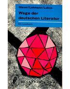 Wege der deutschen Literatur - GLASER, HERMANN – LEHMANN, JAKOB – LUBOS, ARNO