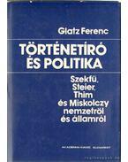 Történetíró és politika - Glatz Ferenc