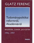 Tudománypolitikai reformról, Akadémiáról (Dedikált) - Glatz Ferenc