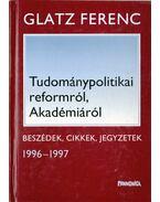 Tudománypolitikai reformról, Akadémiáról - Glatz Ferenc