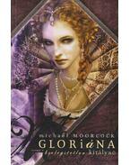 Gloriána, avagy a kielégítetlen királynő - Moorcock, Michael