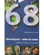 Hatvannyolc - akkor és azóta - Göbölyös N. László