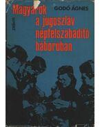 Magyarok a Jugoszláv népfelszabadító háborúban - Godó Ágnes