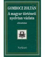 A magyar történeti nyelvtan vázlata - Gombocz Zoltán