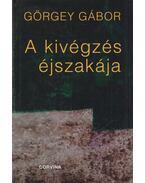 A kivégzés éjszakája - Görgey Gábor